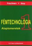 FRISCHHERZ-SKOP - FÉMTECHNOLÓGIA 1. - ALAPISMERETEK<!--span style='font-size:10px;'>(G)</span-->
