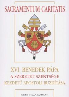 XVI. Benedek pápa - SACRAMENTUM CARITATIS - A SZERETET SZENTSÉGE
