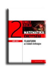 Gerőcs László - MATEMATIKA ÉRETTSÉGI 2. - GYAKORLÓ FELADATSOROK AZ EMELT SZINTŰ íRÁSBELI ÉR