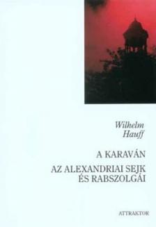 Wilhelm Hauff - A KARAVÁN  - AZ ALEXANDRIAI SEJK ÉS RABSZOLGÁI ***