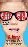 Holly Smale - Geek girl 1. - A lány, akit soha senki sem vett észre [eKönyv: epub, mobi]<!--span style='font-size:10px;'>(G)</span-->