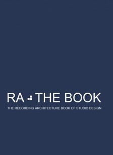 Arcy Roger D - RA The Book Vol 2 - The Recording Architecture Book of Studio Design [eKönyv: epub, mobi]