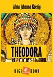 Alma Johanna Koenig - Theodora [eKönyv: epub,  mobi]