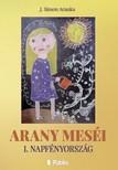 J. Simon Aranka - Arany meséi - 1. Napfényország [eKönyv: epub,  mobi]