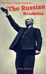 Rhodes Felix - The Clever Teens' Guide to The Russian Revolution [eKönyv: epub, mobi]