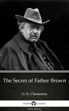 Delphi Classics G. K. Chesterton, - The Secret of Father Brown by G. K. Chesterton (Illustrated) [eKönyv: epub, mobi]