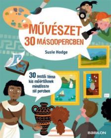 Susie Hodge - Művészet 30 másodpercben