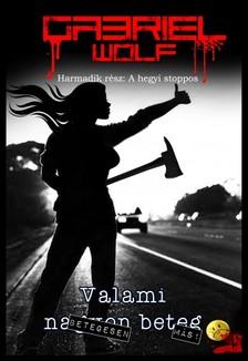 Wolf Gabriel - A hegyi stoppos - Egy lebilincselő thriller! Tele bilincsekkel. [eKönyv: epub, mobi]