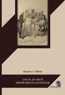 Charles J. Tibbits - Angol és skót népmesék és legendák ***