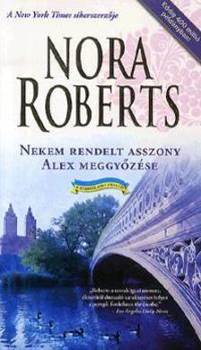 Nora Roberts - Nekem rendelt asszony - Alex meggyőzése
