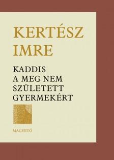 KERTÉSZ IMRE - Kaddis a meg nem született gyermekért [eKönyv: pdf, epub, mobi]