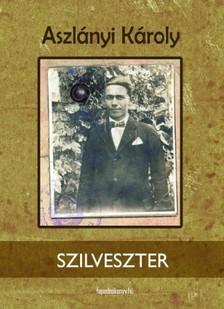 Aszlányi Károly - Szilveszter [eKönyv: epub, mobi]
