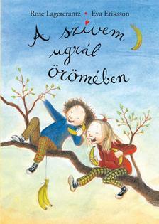 Rose Lagercrantz, Eva Eriksson - A szívem ugrál örömében