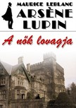 Maurice Leblanc - Arséne Lupin, a nők lovagja [eKönyv: epub, mobi]<!--span style='font-size:10px;'>(G)</span-->
