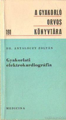 Dr. Antalóczy Zoltán - Gyakorlati elektrokardiográfia [antikvár]