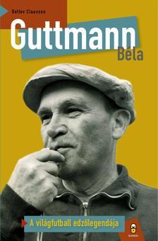 Claussen, Detlev - Guttmann BélaA világfutball edzőlegendája