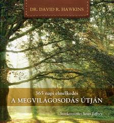 David R. Hawkins - 365 napi elmélkedés - A MEGVILÁGOSODÁS ÚTJÁN