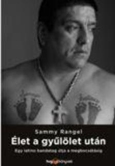 Sammy Rangel - Élet a gyűlölet után - Egy latino bandavezér útja a megbocsátásig