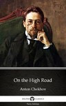 Delphi Classics Anton Chekhov, - On the High Road by Anton Chekhov (Illustrated) [eKönyv: epub,  mobi]