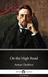 Delphi Classics Anton Chekhov, - On the High Road by Anton Chekhov (Illustrated) [eKönyv: epub,  mobi]