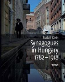Klein Rudolf - Synagogues in Hungary 1782-1918