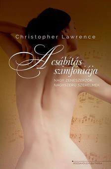 Christopher Lawrence - A csábítás szimfóniája - nagy zeneszerzők, nagyszerű szerelmek
