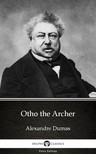 Delphi Classics Alexandre Dumas, - Otho the Archer by Alexandre Dumas (Illustrated) [eKönyv: epub,  mobi]