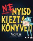 ANDY LEE - NE NYISD KI EZT A KÖNYVET!<!--span style='font-size:10px;'>(G)</span-->