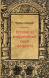 Heltai Gáspár - Krónika az magyaroknak viselt dolgairól<!--span style='font-size:10px;'>(G)</span-->