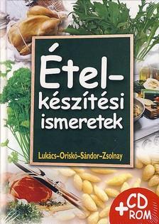 LUKÁCS I.-ORISKÓ F.-SÁNDOR D.- - 2270 ÉTELKÉSZÍTÉSI ISMERETEK + CD ROM