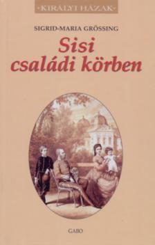 SIGRID-MARIA GRÖSSING - SISI CSALÁDI KÖRBEN - KIRÁLYI HÁZAK