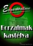 Edgar Wallace - Borzalmak Kastélya [eKönyv: epub, mobi]<!--span style='font-size:10px;'>(G)</span-->