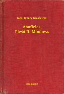 Kraszewski Józef Ignacy - Anafielas. Pie¶ñ II. Mindows [eKönyv: epub, mobi]