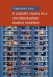 TEMESVÁRY ZSOLT - A szociális munka és a szociálpedagógia modern elméletei