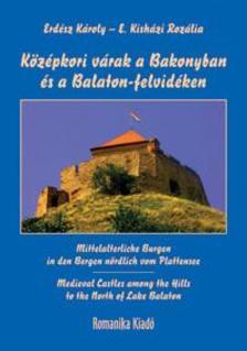ERDÉSZ KÁROLY Ľ E. KISHÁZI ROZÁLIA - Középkori várak a Bakonyban és a Balaton-felvidéken