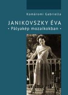Komáromi Gabriella - Janikovszky Éva - Pályakép mozaikokban