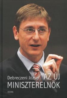 DEBRECZENI JÓZSEF - AZ ÚJ MINISZTERELNÖK