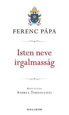 Ferenc pápa - Isten neve irgalmasság