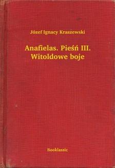 Kraszewski Józef Ignacy - Anafielas. Pie¶ñ III. Witoldowe boje [eKönyv: epub, mobi]