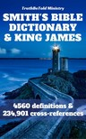 William Smith, TruthBeTold Ministry, Joern Andre Halseth, King James - Smith's Bible Dictionary 1863 and King James Bible [eKönyv: epub, mobi]