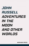 John Russell - Adventures in the Moon and Other Worlds [eKönyv: epub,  mobi]
