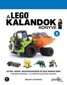 Megan H. Rothrock - A LEGO kalandok könyve 1. Autók, várak, dinoszauruszok és sok minden más!