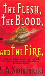 SWINIARSKI, S,A, - The Flesh,  The Blood,  And The Fire [antikvár]