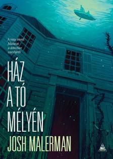 Josh Malerman - Ház a tó mélyén [eKönyv: epub, mobi]