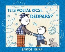 Bartos Erika - Te is voltál kicsi, dédpapa?