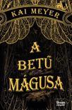 Kai Meyer - A betű mágusa (Varázskönyv-trilógia 1. rész)<!--span style='font-size:10px;'>(G)</span-->