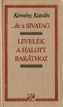 KEMÉNY KATALIN - DE A SIVATAG - LEVELEK A HALOTT BARÁTHOZ