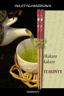 Okakura Kakuzo - Teakönyv [eKönyv: epub, mobi]