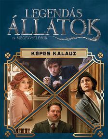 .- - Harry Potter - Legendás állatok és megfigyelésük - Képes kalauz