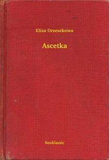 Orzeszkowa Eliza - Ascetka [eKönyv: epub, mobi]